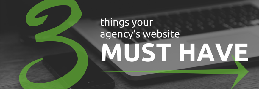 3 Things Your Agency's Website Must Have
