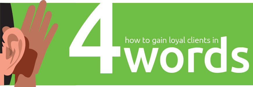 How to Gain Loyal Clients in 4 Words