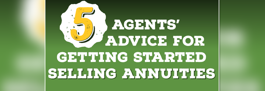 5 Agents' Advice for Getting Started Selling Annuities