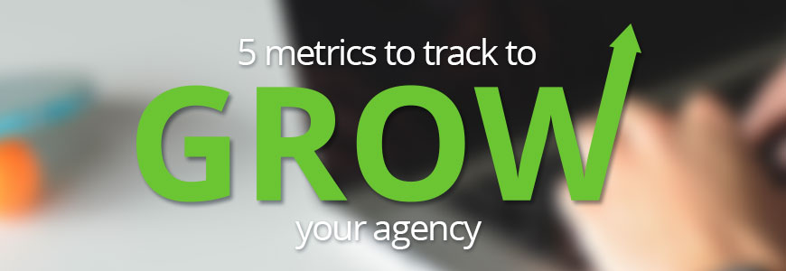 5 Metrics to Track to Grow Your Agency