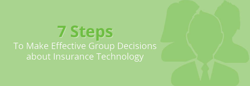 7 Steps to Make Effective Group Decisions about Insurance Technology