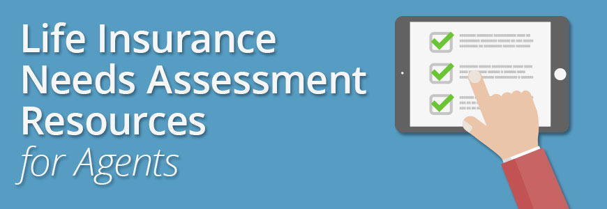 Life Insurance Needs Assessment Resources for Insurance Agents