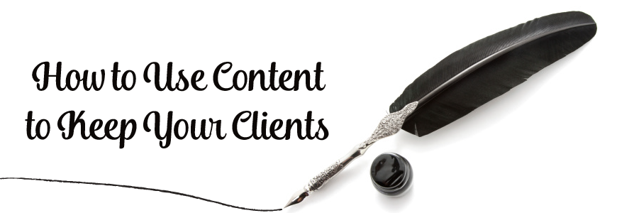 How to Use Content to Keep Your Clients