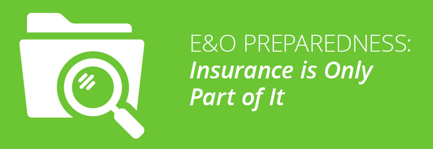 E&O Preparedness: Insurance is Only Part of It