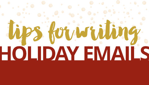 Quick Tips for Writing Holiday Greetings Emails