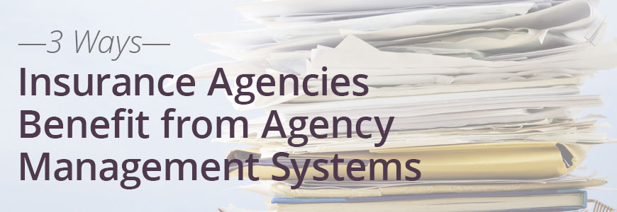 3 Ways Insurance Agencies Benefit From Agency Management Systems