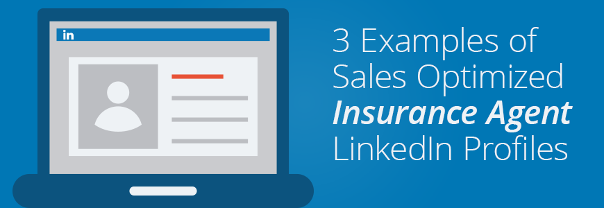 3 Examples of Sales Optimized Insurance Agent LinkedIn Profiles
