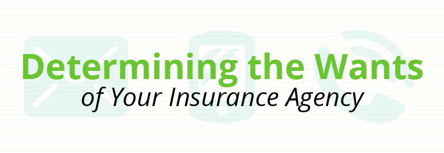Determining the Wants of Your Insurance Agency