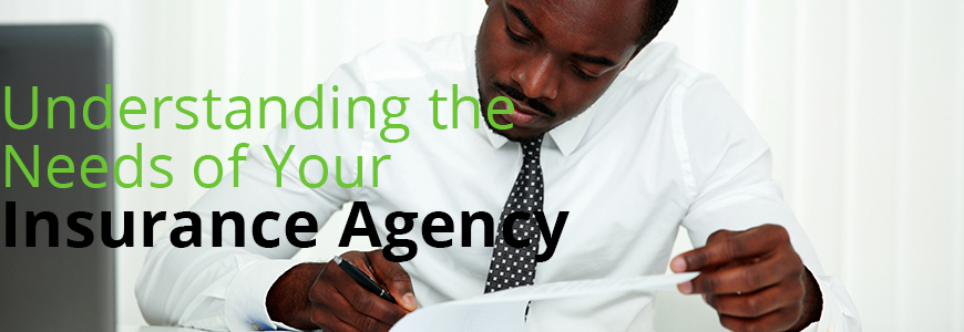 Understanding the Needs of Your Insurance Agency