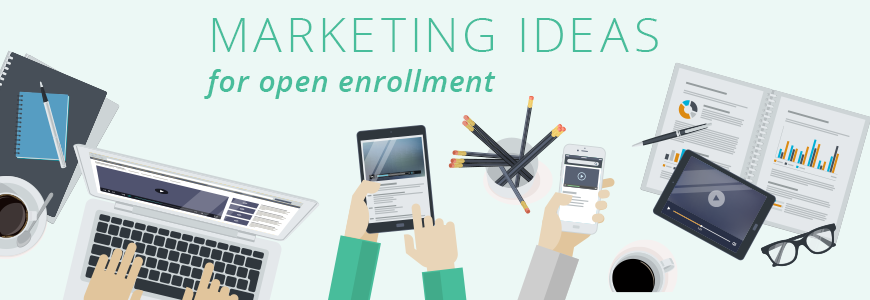 Marketing Ideas for Open Enrollment