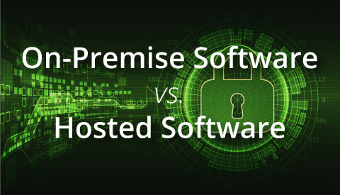 On-Premise Software vs. Hosted Software: What You Need to Know