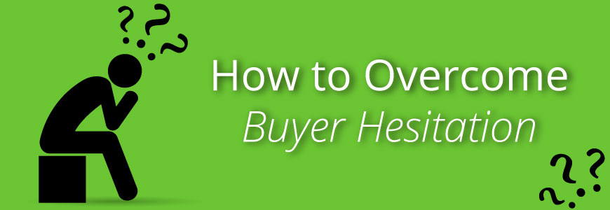 How to Overcome Buyer Hesitation