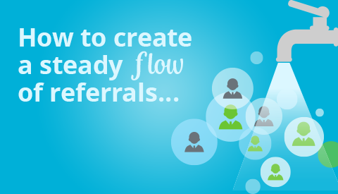 How to Keep a Steady Flow of Referrals Coming Into Your Insurance Agency