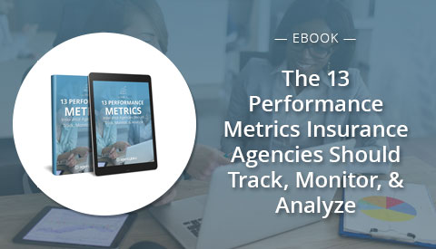 [eBook] The 13 Performance Metrics Insurance Agencies Should Track, Monitor, & Analyze