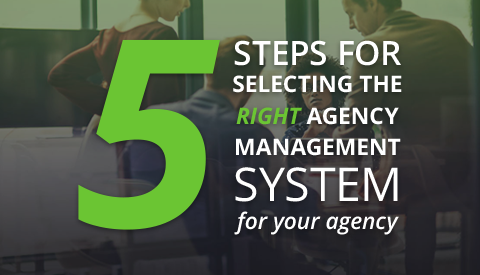 [eBook] 5 Steps for Selecting the Right Agency Management System for Your Agency