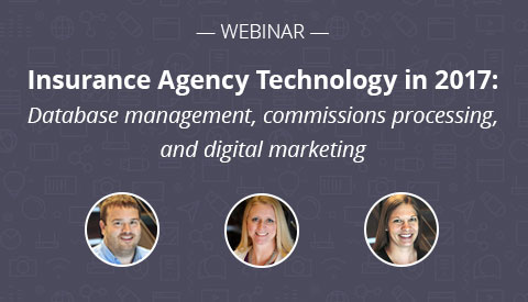 [Webinar] Insurance Agency Technology in 2017: Database management, commissions processing, and digital marketing