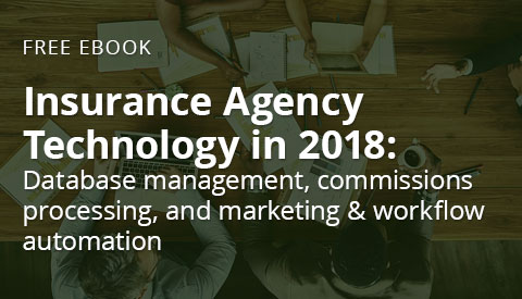 [eBook] Insurance Agency Technology in 2018: Database management, commissions processing, and marketing & workflow automation