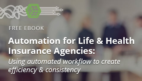 [eBook] Automation for Life & Health Insurance Agencies: Using automated workflow to create efficiency & consistency