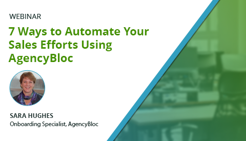 [Webinar] 7 Ways to Automate Your Sales Efforts Using AgencyBloc
