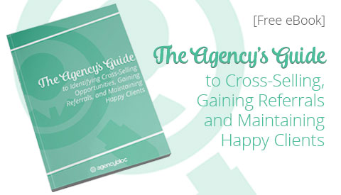 [eBook] The Agency's Guide to Identifying Cross-Selling Opportunities, Gaining Referrals, and Maintaining Happy Clients