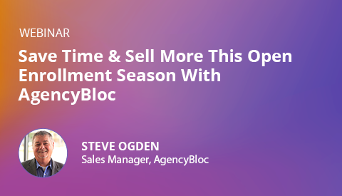 [Webinar] Save Time & Sell More This Open Enrollment Season With AgencyBloc