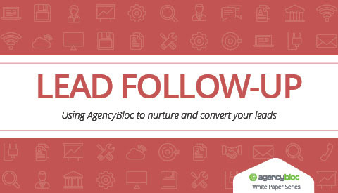 [White Paper] Lead Follow-Up: Using AgencyBloc to nurture and convert your leads