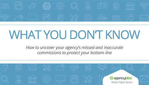 [White Paper] What You Don't Know: How to uncover your agency's missed and inaccurate commissions to protect your bottom-line